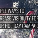 7 Simple Ways to Increase Visibility for Your Holiday Campaign