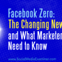 Facebook Zero: The Changing News Feed and What Marketers Need to Know : Social Media Examiner