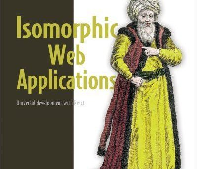 Isomorphic Development with JavaScript : Creating Universal Web Applications...