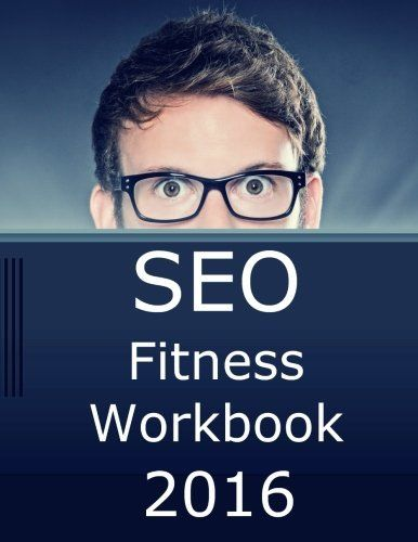 SEO FITNESS WORKBOOK, 2016 EDITION: SEVEN STEPS TO SEARCH ENGINE By Jason Mint