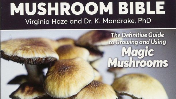 The Psilocybin Mushroom Bible: The Definitive Guide To Growing And Using Magic M