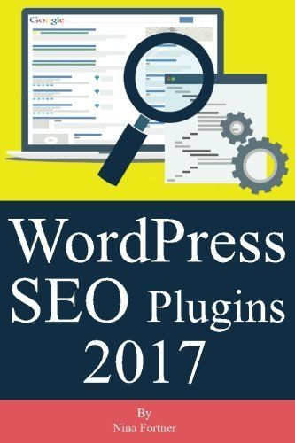 WordPress SEO Plugins [2017 Edition]: Learn Search Engine Optimization With Smar