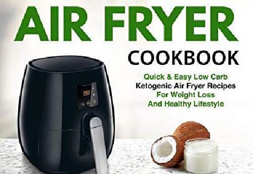 Keto Diet Air Fryer Cookbook: Quick And Easy Low Carb Ketogenic Diet Air Fryer R