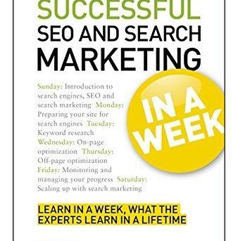 NEW Succesful SEO and Search Marketing in a Week: Teach Yourself by Nick Smith