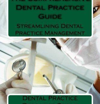 The Comprehensive Dental Practice Guide: Streamlining Dental Practice Management