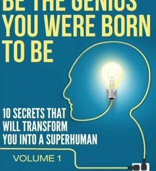 Be The Genius You Were Born To Be: 10 Secrets That Will Transform You Into A Sup