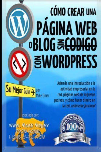 Cómo Crear una Página Web o Blog: con WordPress, sin Código, en su propio domini