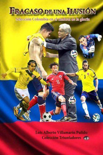 Fracaso de una ilusion: Seleccion Colombia en el umbral de la gloria (Triunfador