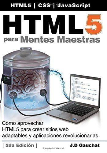HTML5 para Mentes Maestras, 2da Edición: Cómo aprovechar HTML5 para crear sitios