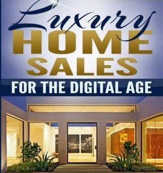 Luxury Home Sales For The Digital Age: Harness the power of the internet to sell