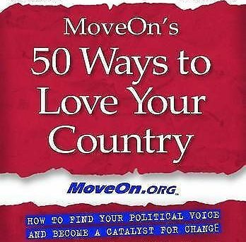 MoveOn's 50 Ways To Love Your Country: How To Find Your Political Voice And Beco