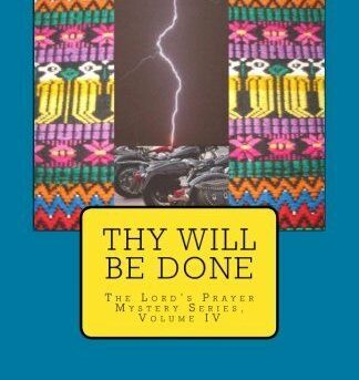 NEW Thy Will Be Done: The Lord's Prayer Mystery Series, Volume IV (Volume 4)