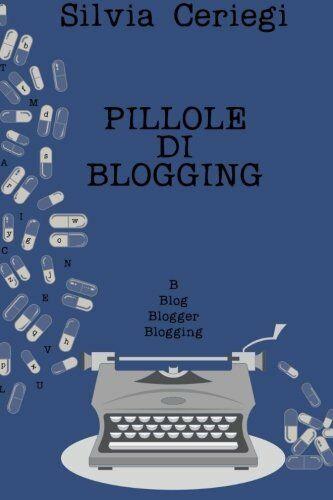 Pillole di Blogging: Guida pratica per blogger che vogliono trasformare una pass