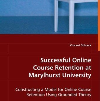 Successful Online Course Retention at Marylhurst University: Constructing a Mode