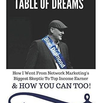 Table Of Dreams: How I Went From Network Marketing's Biggest Skeptic To Top Inco
