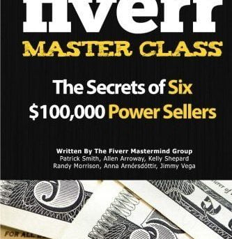 The Fiverr Master Class: The Fiverr Secrets Of Six Power Sellers That Enable You