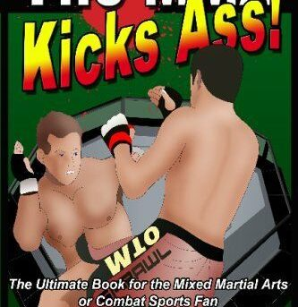 The MMA Kicks Ass!: The Ultimate Book For The Mixed Martial Arts Or Combat Sport