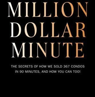 The Million Dollar Minute: The secrets of how we sold 367 condos in 90 minutes,