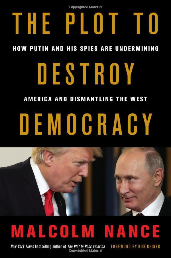 The Plot to Destroy Democracy: How Putin by Malcolm Nance 0316484814 Hardcover