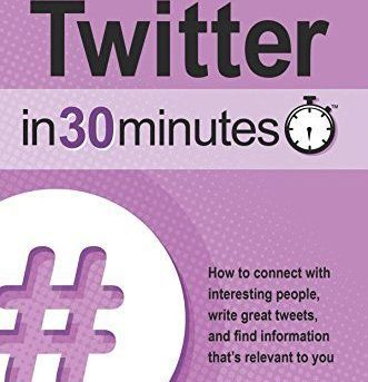 Twitter In 30 Minutes (3rd Edition): How to connect with interesting people, wri