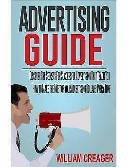 Advertising Guide : Discover the Secrets for Successful Advertising, Paperbac...