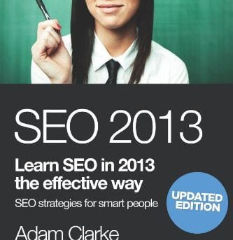 seo 2013: Learn SEO in 2013 the effective way. Search engine ... by Clarke, Adam