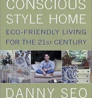 Conscious Style Home : Eco-Friendly Living for the 21st Century by Danny Seo