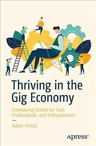Thriving in the Gig Economy : Freelancing Online for Tech Professionals and E...