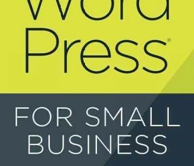 Wordpress for Small Business : Easy Strategies to Build a Dynamic Website Wit...