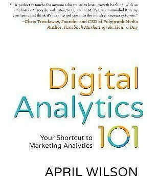 Digital Analytics 101 : Your Shortcut to Marketing Analytics, Paperback by Wi...
