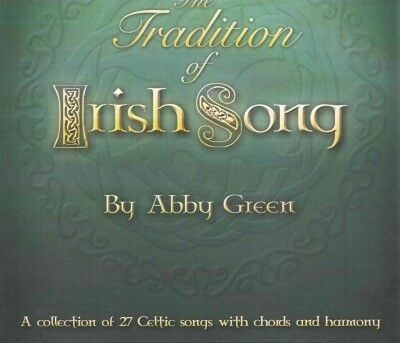 Tradition of Irish Song : A Collection of 27 Celtic Songs With Chords and Har...