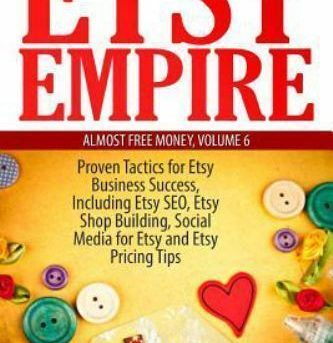 Etsy Empire: Proven Tactics for Your Etsy Business Success, Including Etsy SEO..