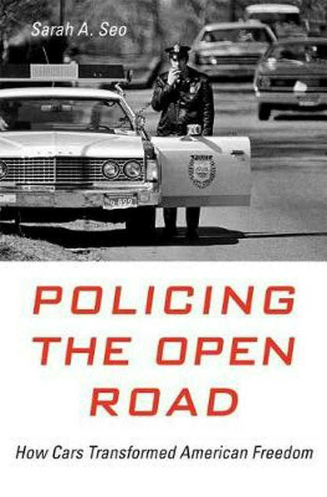 Policing the Open Road: How Cars Transformed American Freedom by Sarah A. Seo (E