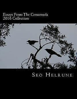 Essays from the Crossroads : 2016 Collection, Paperback by Helrune, Seo, ISBN...