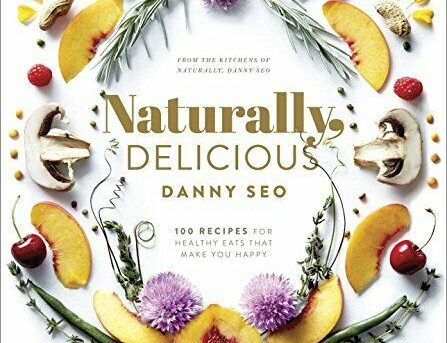 Naturally Delicious: 100 Recipes for Healthy Eats That Make You Happy, Seo..