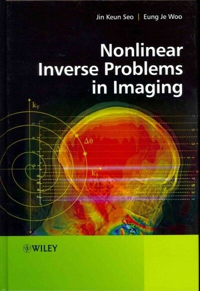 Nonlinear Inverse Problems in Imaging, Hardcover by Seo, Jin Keun; Woo, Eung ...