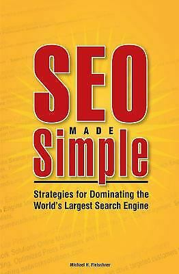 SEO Made Simple : Strategies for Dominating the World's Largest Search Engine
