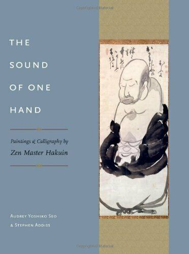 SOUND OF ONE HAND: PAINTINGS AND CALLIGRAPHY BY ZEN MASTER HAKUIN By Stephen VG