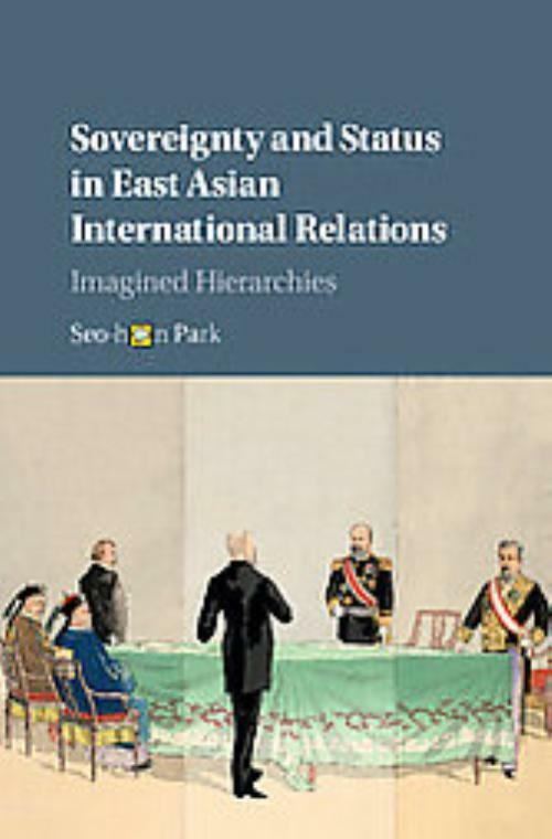 SOVEREIGNTY AND STATUS IN EAST ASIAN INTERNATIONAL RELATIONS - PARK, SEO-HYUN -
