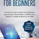 WORDPRESS FOR BEGINNERS: A STEP BY STEP GUIDE FOR QUICKLY AND By Tim Barnes