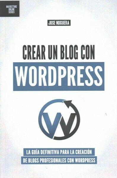 Crear Un Blog Con Wordpress : La Guía Definitiva Para La Creación De Blogs Pr...