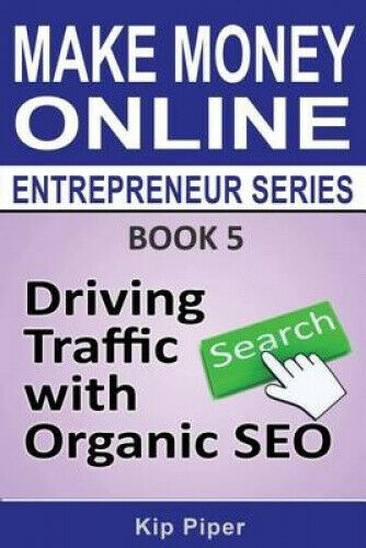 Driving Traffic with Organic Seo: Book 5 of the Make Money Online Entrepreneur