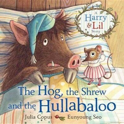 Hog, the Shrew and the Hullabaloo, Paperback by Copus, Julia; Seo, Eunyoung (...