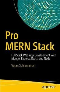 Pro Mern Stack : Full Stack Web App Development With Mongo, Express, React, a...