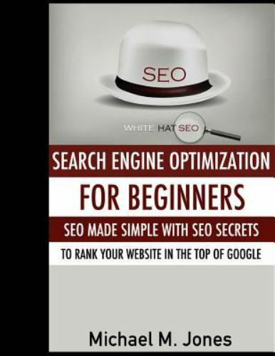 Seo : Search Engine Optimization for Beginners, Paperback by Jones, Michael M...