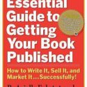 The Essential Guide to Getting Your Book Published : How to Write It, Sell...