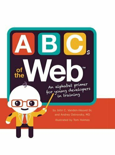 ABCs of the Web by John C., Sr. Vanden-Heuvel and Andrey Ostrovsky (2016,...