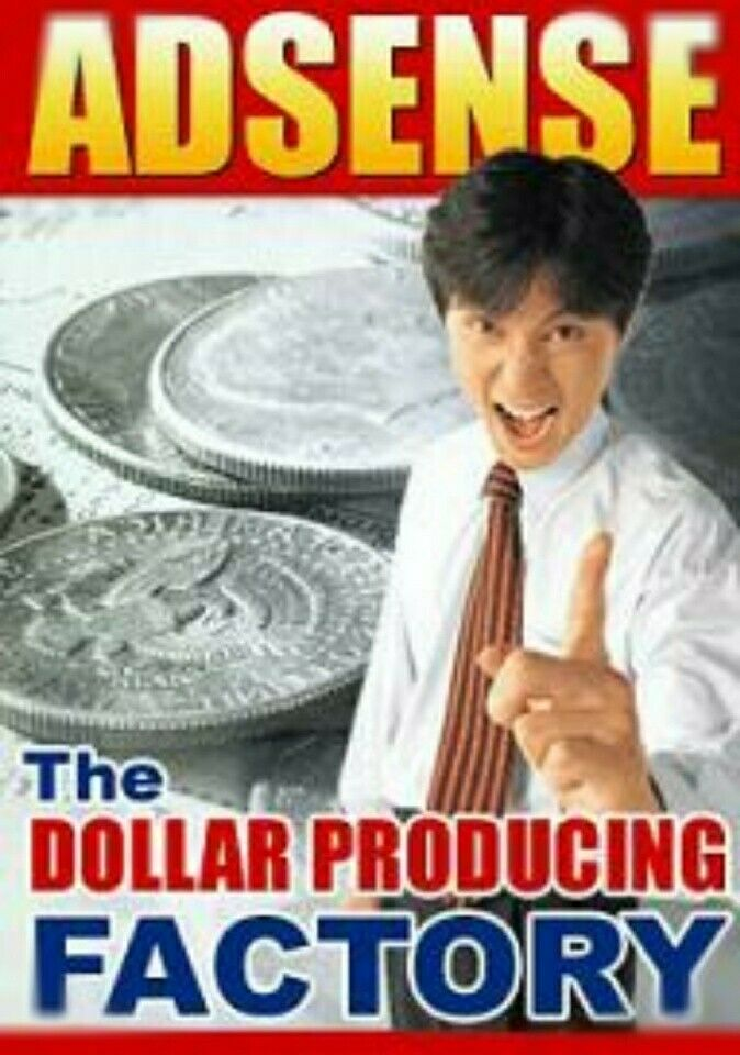 Adsense The Dollar Producing Factory -- Make Money From Google Adsense!