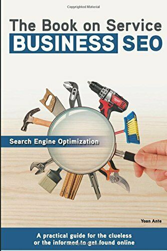 BOOK ON SERVICE BUSINESS SEO: A PRACTICAL GUIDE FOR CLUELESS OR By Yoan Ante NEW