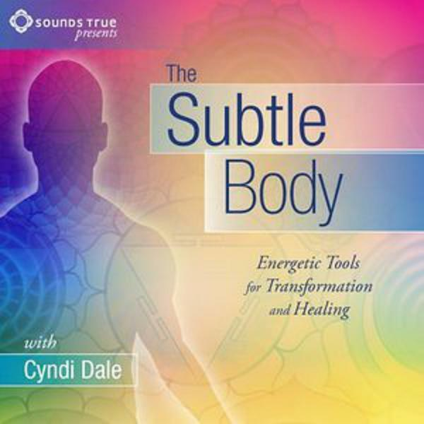 Cyndi Dale - The Subtle Body - Energetic Tools for Transformation and Healing